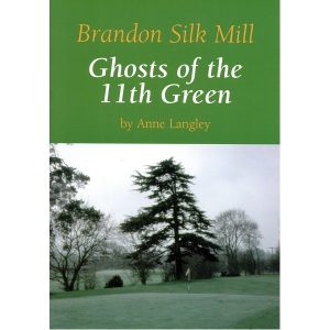 Brandon Silk Mill – Ghosts of the 11th Green